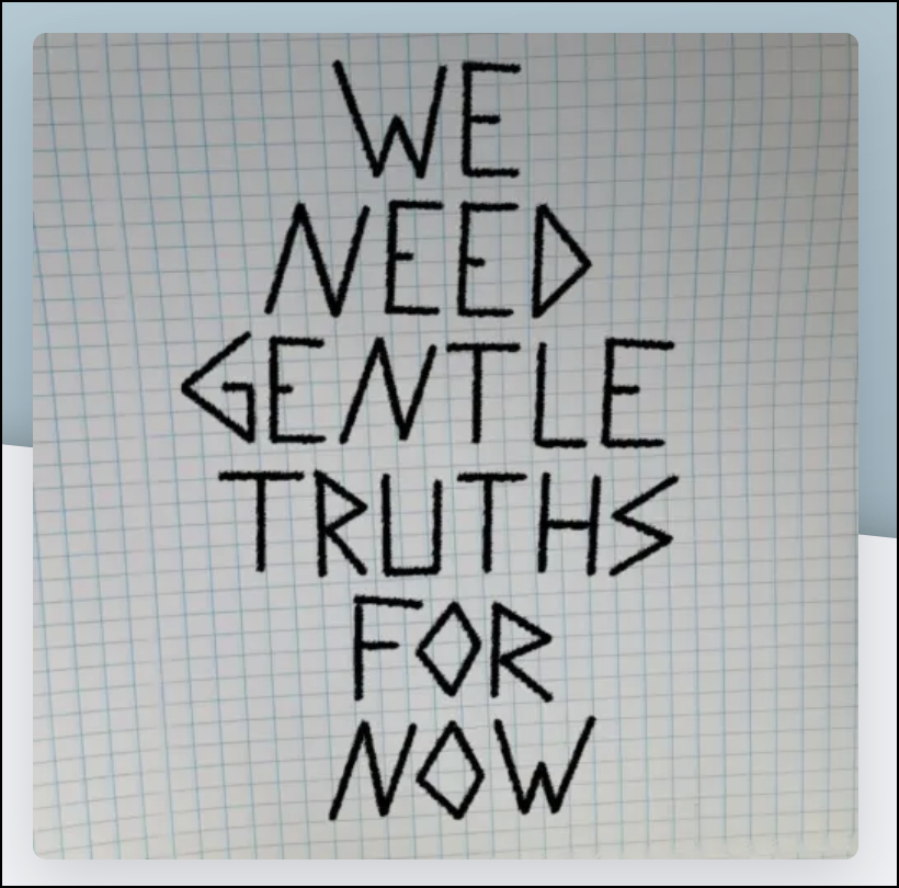 We Need Gentle Truths for Now Podcast (Summer 2020)